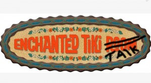 Enchanted Tiki Talk 2